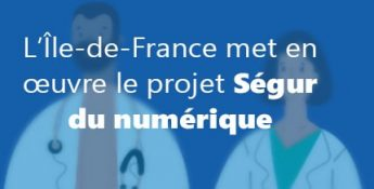 L'Île-de-France s'engage et met en œuvre le projet Ségur du numérique